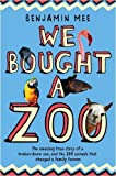 We Bought a Zoo: The Amazing True Story of a Broken-Down Zoo, and the 200 Animals That Changed a Family Forever by Mee, Benjamin (2009)