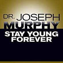 Stay Young Forever | Livre audio Auteur(s) : Dr. Joseph Murphy Narrateur(s) : Sean Pratt