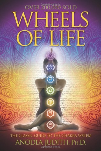 Wheels of Life: The Classic Guide to the Chakra System: User's Guide to the Chakra System (Llewellyn's New Age Series)