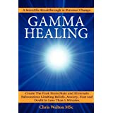 Gamma Healing: Eliminate Subconscious Limiting Beliefs, Anxiety Fear and Doubt in Less Than 5 Minutesby Chris Walton