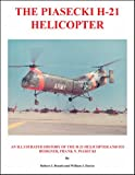 img - for The Piasecki H-21 Helicopter: An Illustrated History of the H-21 Helicopter and Its Designer, Frank N. Piasecki book / textbook / text book