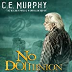 No Dominion: The Walker Papers: A Garrison Report (       UNABRIDGED) by C. E. Murphy Narrated by Gabra Zackman