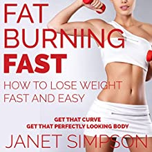 Fat Burning Fast: How to Lose Weight Fast and Easy: Get That Curve - Get That Perfect-Looking Body (       UNABRIDGED) by Janet Simpson Narrated by Satauna Howery