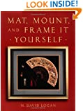 Mat, Mount and Frame It Yourself (Crafts Highlights)