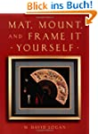 Mat, Mount and Frame It Yourself (Cra...
