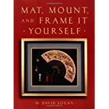 Mat, Mount and Frame It Yourself (Crafts Highlights) ~ M. David Logan