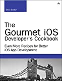 img - for The Gourmet iOS Developer s Cookbook: Even More Recipes for Better iOS App Development (Developer's Library) book / textbook / text book