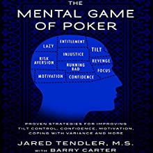 The Mental Game of Poker: Proven Strategies for Improving Tilt Control, Confidence, Motivation, Coping with Variance, and More (       UNABRIDGED) by Jared Tendler, Barry Carter Narrated by Jared Tendler