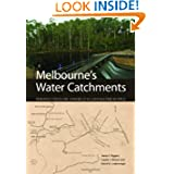 Melbourne's Water Catchments: Perspectives on a World-Class Water Supply