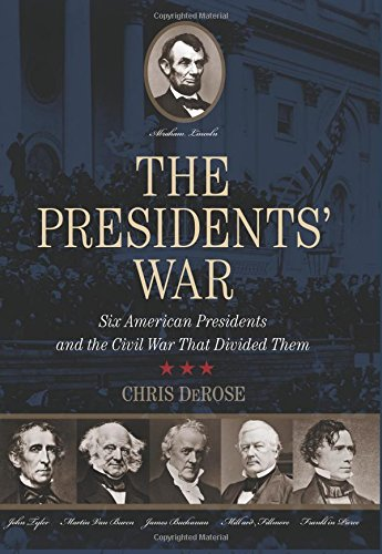 The Presidents' War: Six American Presidents And The Civil War That Divided Them
