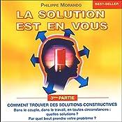 Comment trouver des solutions constructives (La solution est en vous 3) | Philippe Morando