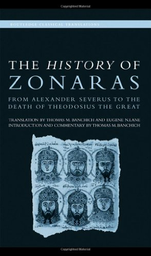 The History of Zonaras: From Alexander Severus to the Death of Theodosius the Great (Routledge Classical Translations)