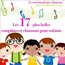 Les 17 plus belles comptines et chansons pour enfants Performance Auteur(s) :  divers auteurs Narrateur(s) : Catherine Gay