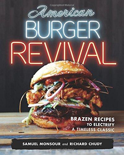 American Burger Revival: Brazen Recipes to Electrify a Timeless Classic PDF