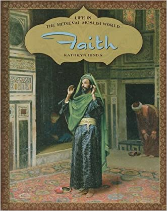 Faith (Life in the Medieval Muslim World)