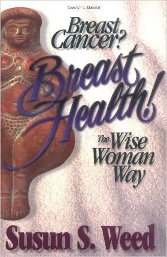 Breast Cancer? Breast Health! The Wise Woman Way (Wise Woman Herbal Series)