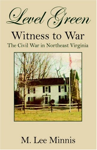 Level Green Witness to War: The Civil War in Northeast Virginia: M. Lee Minnis: 9781598004229: Amazon.com: Books