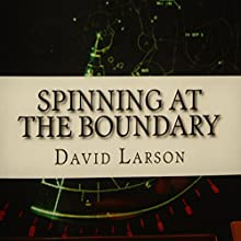 Spinning at the Boundary: The Making of an Air Traffic Controller (       UNABRIDGED) by David Larson Narrated by Thomas Block