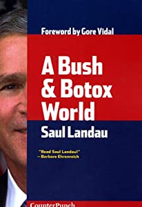 A Bush & Botox World: Travels Through Bush's America (Counterpunch) from Saul Landau
