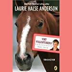 Trickster: Vet Volunteers (       UNABRIDGED) by Laurie Halse Anderson Narrated by Adam Campbell