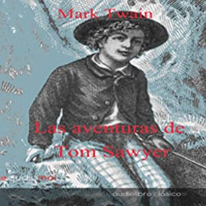 Las aventuras de Tom Sawyer [The Adventures of Tom Sawyer] | [Mark Twain]