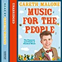 Music for the People: The Pleasures and Pitfalls of Classical Music (       UNABRIDGED) by Gareth Malone Narrated by Gareth Malone