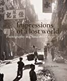 img - for Impressions of a Lost World: A Century of Chinese Photography, 1860 1950 (Mercatorfonds) book / textbook / text book