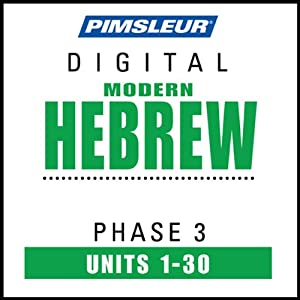 Hebrew Phase 3, Units 1-30: Learn to Speak and Understand Hebrew with Pimsleur Language Programs | [Pimsleur]