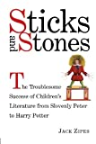 Sticks and Stones: The Troublesome Success of Children's Literature from Slovenly Peter to Harry Potter (0415938805) by Zipes, Jack