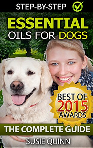 Free Kindle Book : Essential Oils for Dogs: The Complete Guide: Dog Essential Oils, Puppy Essential Oils, Pet Essential Oils