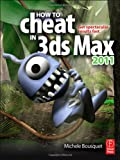 How to Cheat in 3ds Max 2011: Get Spectacular Results Fast - 0240814339