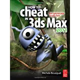 How to Cheat in 3ds Max 2011: Get Spectacular Results Fastby Michele Bousquet