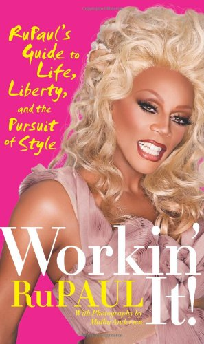 Workin\' It!: RuPaul\'s Guide to Life, Liberty, and the Pursuit of Style