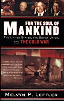 For the Soul of Mankind: The United States, the Soviet Union, and the Cold War by Melvyn P. Leffler