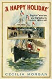 img - for A Happy Holiday: English-Canadians and Transatlantic Tourism, 1870 - 1930 book / textbook / text book