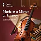 Music as a Mirror of History Rede von  The Great Courses Gesprochen von: Professor Robert Greenberg