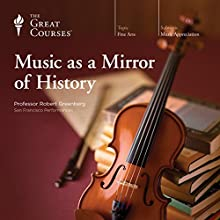 Music as a Mirror of History Discours Auteur(s) :  The Great Courses Narrateur(s) : Professor Robert Greenberg