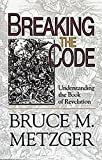 Breaking the Code: Understanding the Book of Revelation - Leader's Guide Edition (0687497795) by Bruce M. Metzger