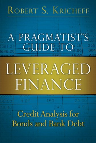 Pragmatist's Guide to Leveraged Finance, A:Credit Analysis for Bonds  and Bank Debt (paperback) (Applied Corporate Finance)