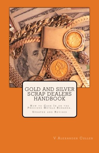 Gold and Silver Scrap Dealers Handbook: How to Cash In on the Precious Metals Bonanza.