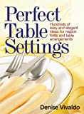 img - for Perfect Table Settings: Hundreds of Easy and Elegant Ideas for Napkin Folds and Table Arrangements book / textbook / text book