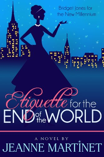 Kindle Nation Daily Romantic Comedy Alert! Jeanne Martinet's Etiquette For The End Of The World – A Story of Post-Millennial Manners, Apocalyptic Career Moves, And A Woman's Last Chance to Get Life Right – 4.7 Stars & Just $1.99 on Kindle!
