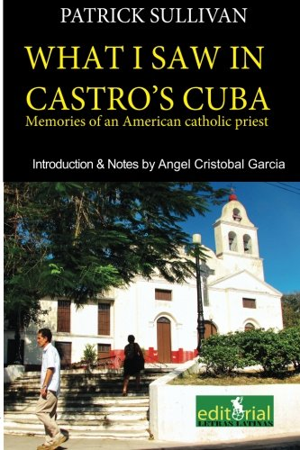 What I saw in Castro's Cuba: Memories of an American priest in Cuba: Volume 4 (Collection Santa Clara)