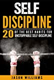 Self-Discipline 20 of the Best Habits for Unstoppable Self-Discipline (Motivation,Self-Control,Willpower,Self-Esteem,Success)