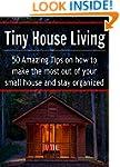 Tiny House Living: 50 Amazing Tips on...