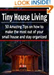 Tiny House Living: 50 Amazing Tips on...