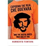 Exposing the Real Che Guevara: And the Useful Idiots Who Idolize Him book cover