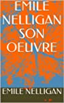 EMILE NELLIGAN      SON OEUVRE (Frenc...