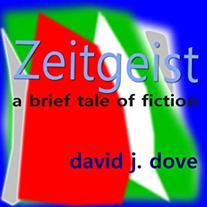 Zeitgeist: A Brief Tale of Fiction | [David J. Dove]