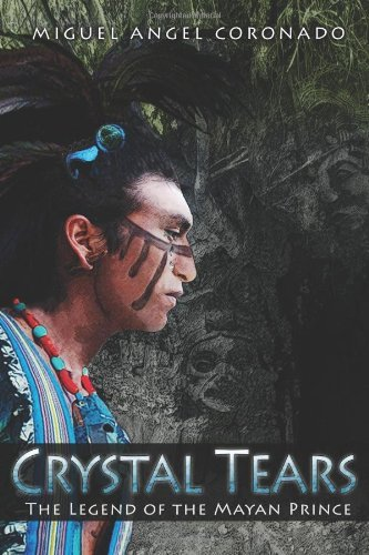 Crystal Tears: The Legend of the Mayan Prince by Miguel Angel Coronado (2012-05-11)